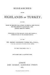 Researches in the Highlands of Turkey: Including Visits to Mounts Ida, Athos, Olympus, and Pelion, to the Mirdite Albanians, and Other Remote Tribes : with Notes on the Ballads Tales, and Classical Superstitions of the Modern Greeks, Volume 2