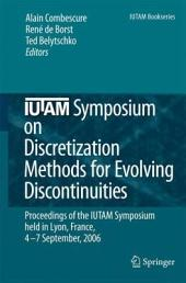 IUTAM Symposium on Discretization Methods for Evolving Discontinuities: Proceedings of the IUTAM Symposium held Lyon, France, 4 – 7 September, 2006