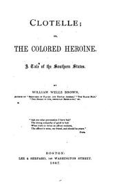 Clotelle; Or, The Colored Heroine: A Tale of the Southern States