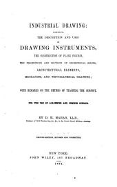 Industrial Drawing: Comprising the Description and Uses of Drawing Instruments, the Construction of Plane Figures, the Projections and Sections of Geometrical Solids... with Remarks on the Method of Teaching the Subject. For the Use of Academies and Common Schools