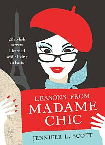 Lessons from Madame Chic  20 Stylish Secrets I Learned While Living in Paris Book