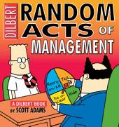 Random Acts of Management: A Dilbert Book
