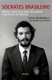 Sócrates Brasileiro: Minha vida ao lado do maior torcedor do Brasil