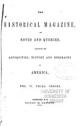The Historical Magazine: And Notes and Queries Concerning the Antiquities, History, and Biography of America