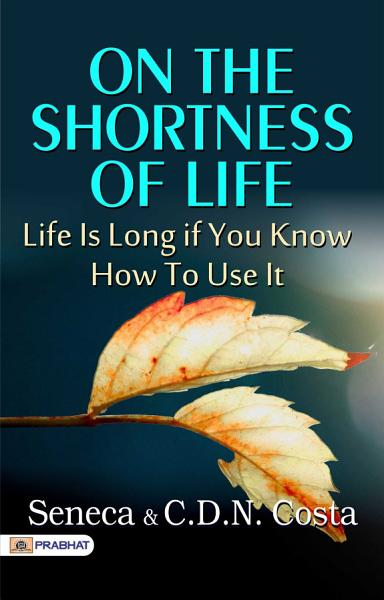 Download On the Shortness of Life  Life Is Long if You Know How to Use It Book