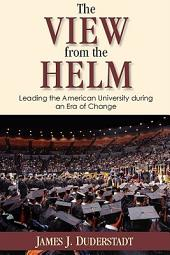The View from the Helm: Leading the American University during an Era of Change