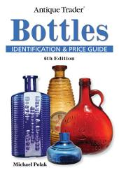 Antique Trader Bottles Identification and Price Guide: Edition 6