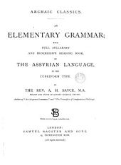 Archaic classics. An elementary grammar; with full syllabary and progressive reading book, of the Assyrian language, in the cuneiform type