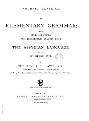 Archaic classics  An elementary grammar  with full syllabary and progressive reading book  of the Assyrian language  in the cuneiform type PDF
