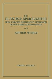 Die Elektrokardiographie und Andere Graphische Methoden in der Kreislaufdiagnostik: Ausgabe 2