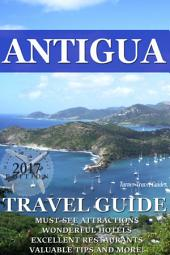 Antigua Travel Guide 2017: Must-see attractions, wonderful hotels, excellent restaurants, valuable tips and so much more!