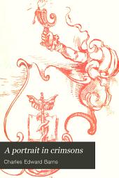 A portrait in crimsons: A drama-novel