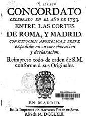 Concordato celebrado en el año de 1753 entre las cortes de Roma, y Madrid, constitución apostólica, y breve expedidos en su corroboracion y declaracion