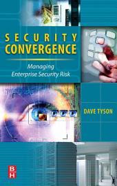 Security Convergence: Managing Enterprise Security Risk