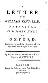 A Letter to William King, LL.D. Principal of St. Mary Hall in Oxford: Containing a Particular Account of the Treasonable Riot at Oxford, in Feb. 1747, Volume 16