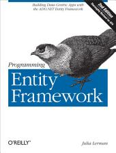 Programming Entity Framework: Building Data Centric Apps with the ADO.NET Entity Framework, Edition 2