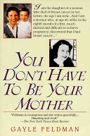 You Don't Have to Be Your Mother