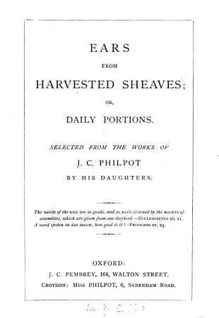 Ears from harvested sheaves  or  Daily portions  selected from the works of J C  Philpot by his daughters PDF