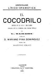 El cocodrilo: zarzuela en dos actos y diez cuadros, basasda en la comedia del mismo título de V. Sardou