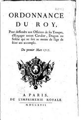 Ordonnance du Roy pour deffendre aux officiers de ses troupes, d'engager aucun cavalier, dragon ou soldat qui ne soit au moins de l'âge de seize ans accomplis. Du 1er mars 1717