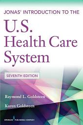 Jonas' Introduction to the U.S. Health Care System, 7th Edition: Edition 7