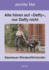 Alle hören auf »Daffy«, nur Daffy nicht: Abenteuer Blindenführhündin