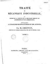 Traité de mécanique industrielle ou exposé de la science de la mécanique déduite de l'expérience et de l'observation: Volume1
