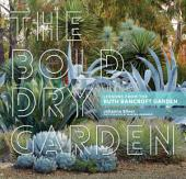 The Bold Dry Garden : Lessons from the Ruth Bancroft Garden