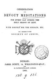 Considerations and devout meditations for every day during ... Lent, by a member of the Society of Jesus