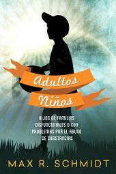 Adultos Niños: Hijos de familias disfuncionales o con problemas por el abuso de substancias
