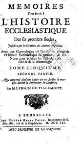 Memoires pour servir a l'histoire ecclesiastique des six premiers siecles: Qui comprend la persecution de Diocletien celle de Licinius & les martyrs dont on ignore l'epoque