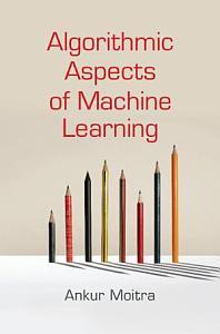 Algorithmic Aspects of Machine Learning