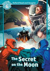 The Secret on the Moon (Oxford Read and Imagine Level 6)