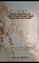 200 Tips for Spending Less When Going Through Tough Times with Your Family