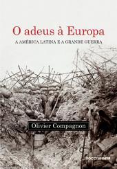 O adeus à Europa: A América Latina e a Grande Guerra (Argentina e Brasil, 1914-1939)