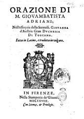 Orazione di m. Giouambatista Adriani; nell'essequie della sereniss. Giouanna d'Austria gran duchessa di Toscana. Fatta in latino, e tradotta in volgare