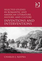 Selected Studies in Romantic and American Literature  History  and Culture PDF