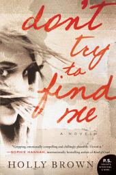 Don't Try To Find Me:A Novel