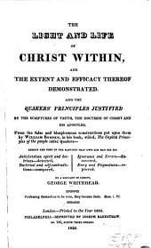The Light and Life of Christ Within ... the Quakers' Principles Justified ... from the False ... Constructions Put Upon Them by William Burnet in ... The Capital Principles of the People Called Quakers ...