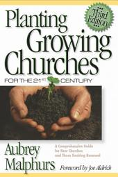 Planting Growing Churches for the 21st Century: A Comprehensive Guide for New Churches and Those Desiring Renewal, Edition 3