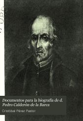 Documentos para la biografía de d. Pedro Calderón de la Barca: Volumen 1