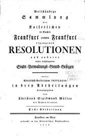 Vollständige Sammlung der kaiserlichen in Sachen Frankfurt contra Frankfurt ergangenen Resolutionen: und anderer dahin einschlagender Stadt-Verwaltungs-Grund-Gesezzen