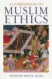 A Companion to Muslim Ethics