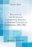 Bulletin of the Museum of Comparative Zoölogy at Harvard College, in Cambridge, 1882-1883, Vol. 10 (Classic Reprint)