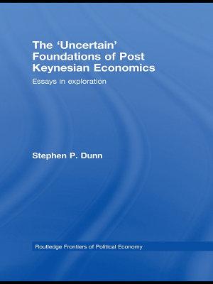 The  Uncertain  Foundations of Post Keynesian Economics