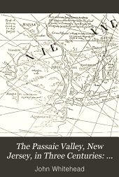 Historical and descriptive records of the valley and the vicinity of the Passaic, past and present
