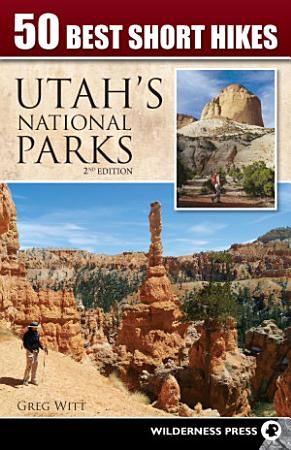 50 Best Short Hikes in Utah s National Parks PDF