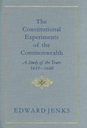 The Constitutional Experiments of the Commonwealth: A Study of the Years 1649-1660