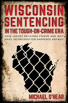 Wisconsin Sentencing in the Tough On Crime Era