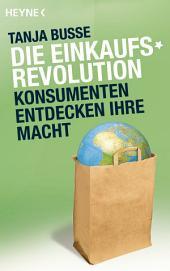 Die Einkaufsrevolution: Konsumenten entdecken ihre Macht